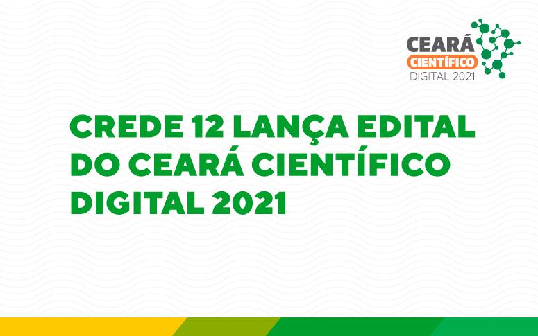 CREDE 12 lança edital do Ceará Científico Digital 2021